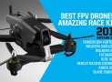 Best FPV Drones & Amazing Race Kits for 2018