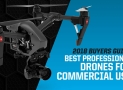 Industry Leading Professional & Commercial Drones  [2018 Buyers Guide]